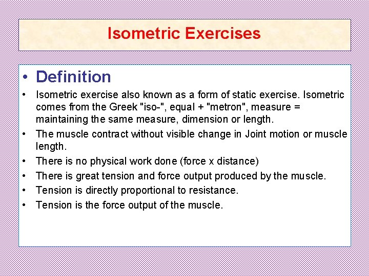 Isometric Exercises • Definition • Isometric exercise also known as a form of static