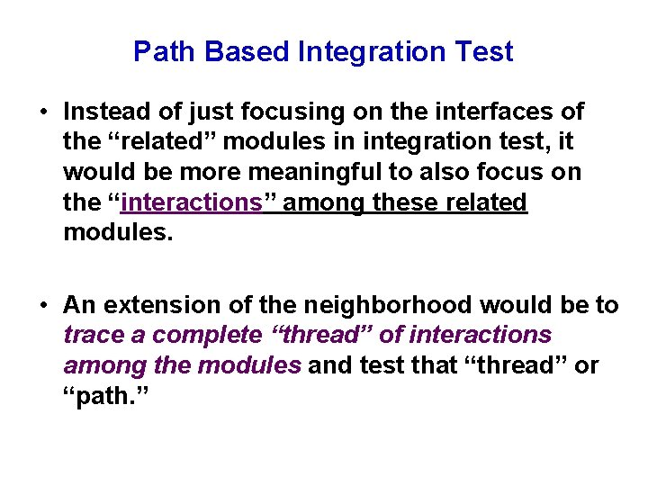 Path Based Integration Test • Instead of just focusing on the interfaces of the