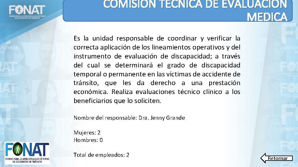 COMISIÓN TÉCNICA DE EVALUACIÓN MEDICA Es la unidad responsable de coordinar y verificar la