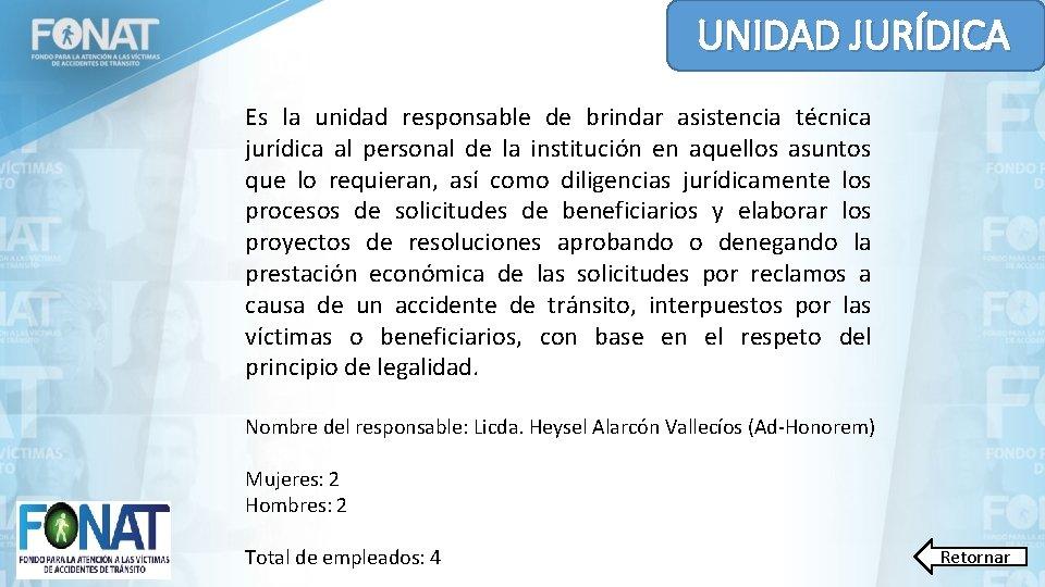UNIDAD JURÍDICA Es la unidad responsable de brindar asistencia técnica jurídica al personal de