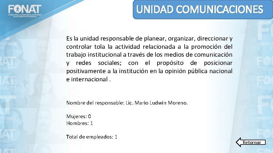 UNIDAD COMUNICACIONES Es la unidad responsable de planear, organizar, direccionar y controlar tola la