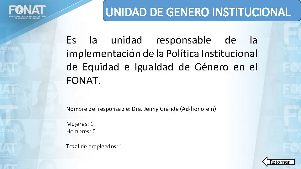 UNIDAD DE GENERO INSTITUCIONAL Es la unidad responsable de la implementación de la Política