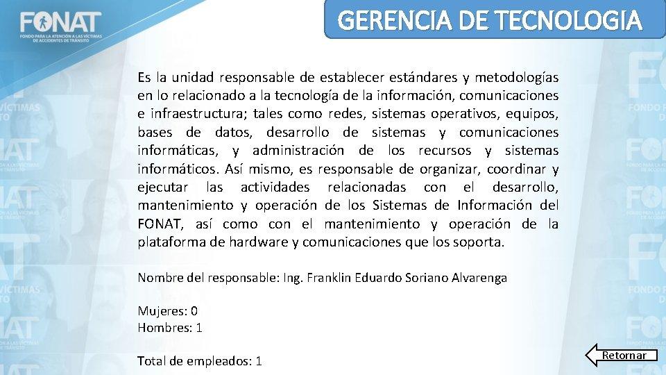 GERENCIA DE TECNOLOGIA Es la unidad responsable de establecer estándares y metodologías en lo