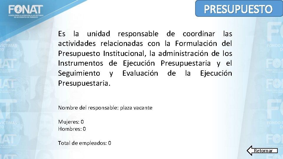 PRESUPUESTO Es la unidad responsable de coordinar las actividades relacionadas con la Formulación del
