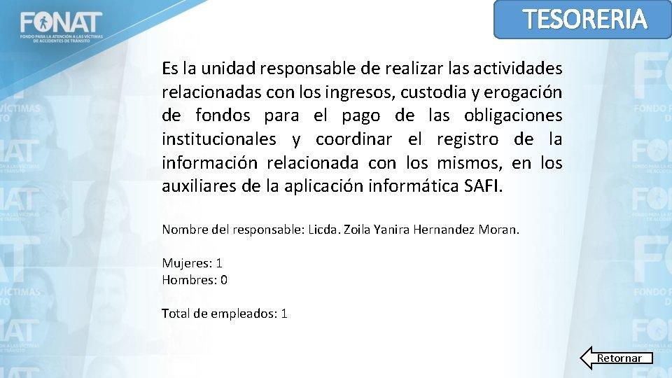TESORERIA Es la unidad responsable de realizar las actividades relacionadas con los ingresos, custodia
