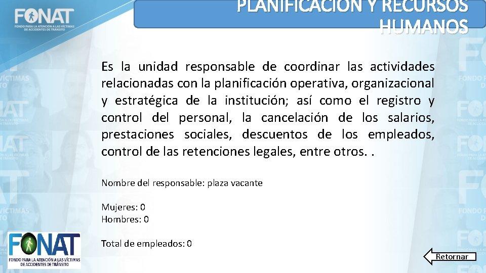 PLANIFICACIÓN Y RECURSOS HUMANOS Es la unidad responsable de coordinar las actividades relacionadas con