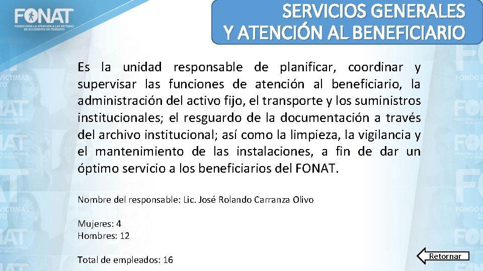 SERVICIOS GENERALES Y ATENCIÓN AL BENEFICIARIO Es la unidad responsable de planificar, coordinar y