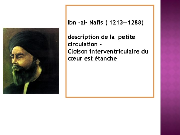 Ibn –al- Nafis ( 1213— 1288) description de la petite circulation – Cloison interventriculaire