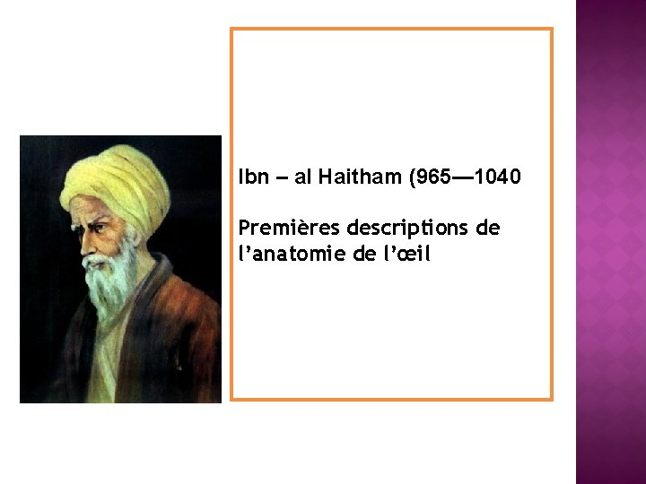 Ibn – al Haitham (965— 1040 Premières descriptions de l'anatomie de l'œil