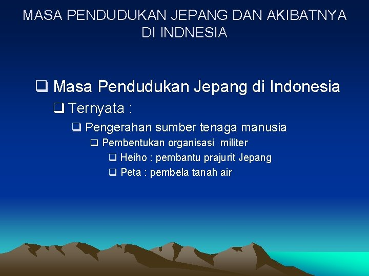 MASA PENDUDUKAN JEPANG DAN AKIBATNYA DI INDNESIA q Masa Pendudukan Jepang di Indonesia q