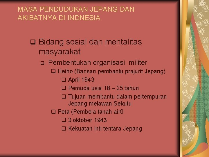 MASA PENDUDUKAN JEPANG DAN AKIBATNYA DI INDNESIA q Bidang sosial dan mentalitas masyarakat q