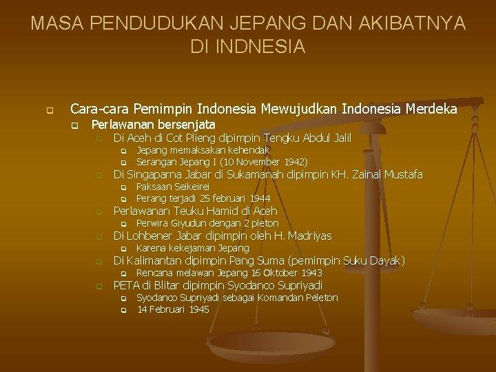 MASA PENDUDUKAN JEPANG DAN AKIBATNYA DI INDNESIA q Cara-cara Pemimpin Indonesia Mewujudkan Indonesia Merdeka