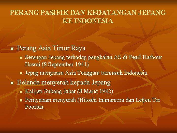 PERANG PASIFIK DAN KEDATANGAN JEPANG KE INDONESIA n Perang Asia Timur Raya n n