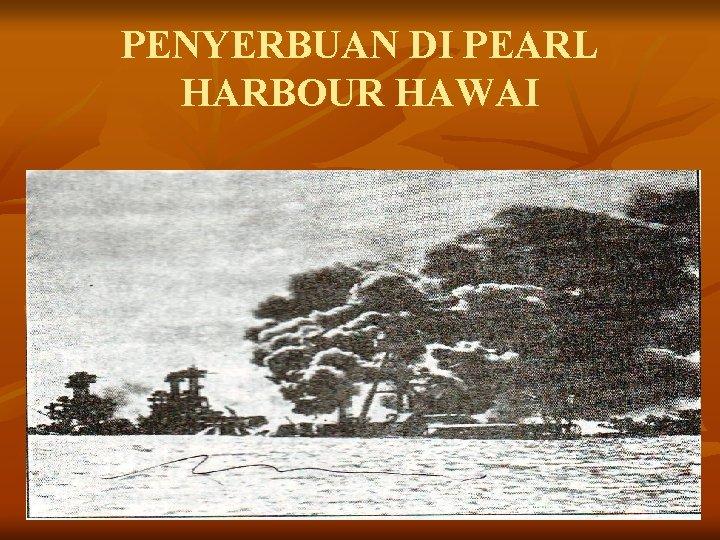 PENYERBUAN DI PEARL HARBOUR HAWAI