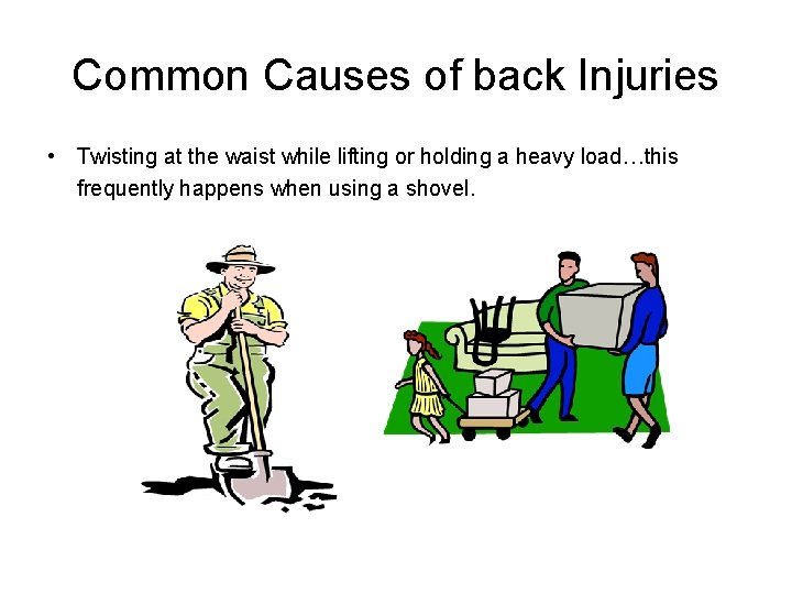 Common Causes of back Injuries • Twisting at the waist while lifting or holding