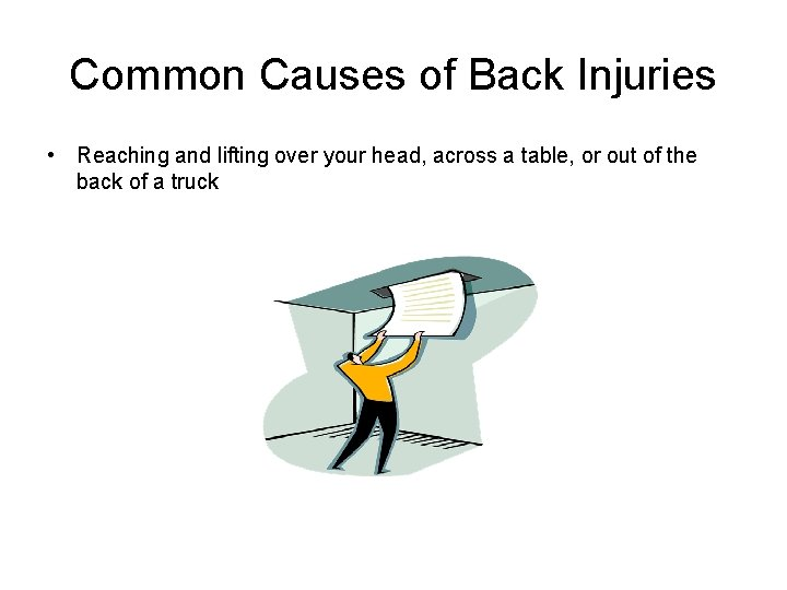 Common Causes of Back Injuries • Reaching and lifting over your head, across a