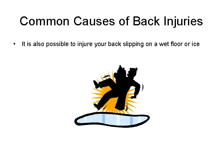 Common Causes of Back Injuries • It is also possible to injure your back