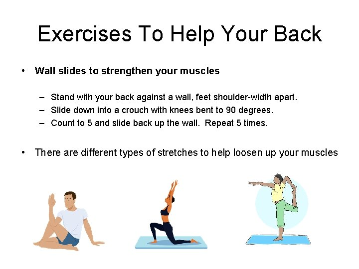 Exercises To Help Your Back • Wall slides to strengthen your muscles – Stand