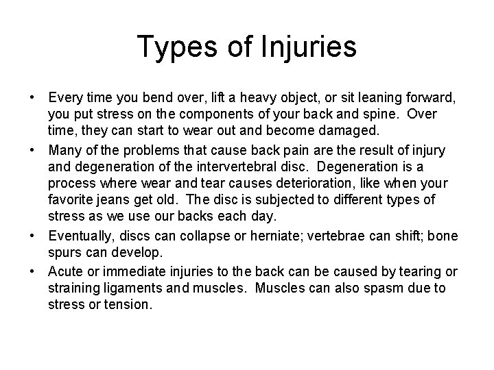 Types of Injuries • Every time you bend over, lift a heavy object, or