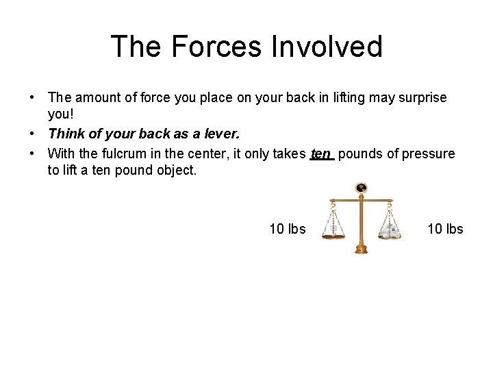 The Forces Involved • The amount of force you place on your back in