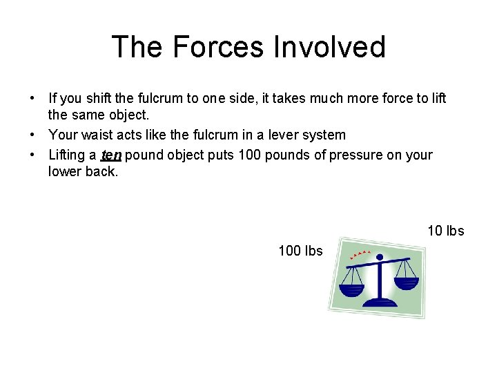 The Forces Involved • If you shift the fulcrum to one side, it takes
