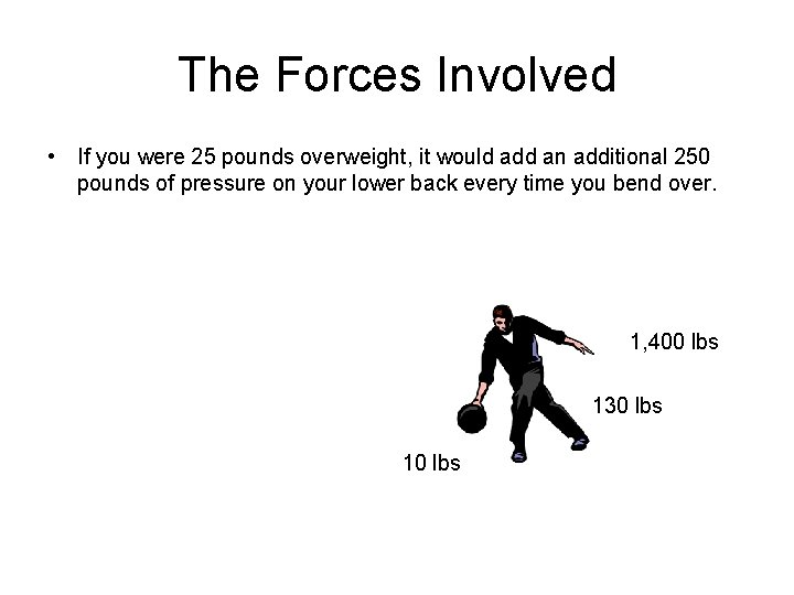The Forces Involved • If you were 25 pounds overweight, it would add an