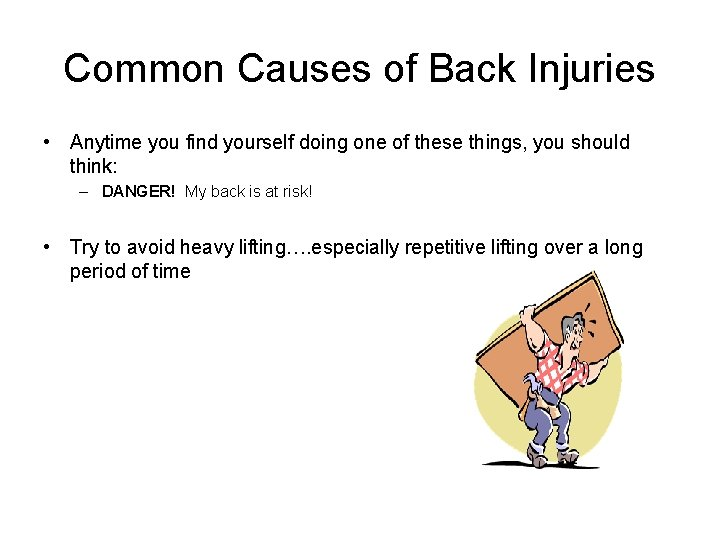Common Causes of Back Injuries • Anytime you find yourself doing one of these