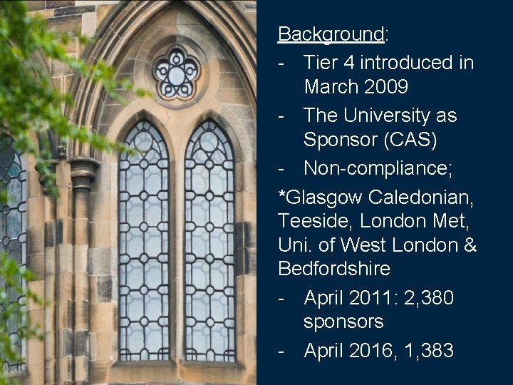 Background: - Tier 4 introduced in March 2009 - The University as Sponsor (CAS)