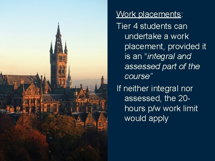 Work placements: Tier 4 students can undertake a work placement, provided it is an