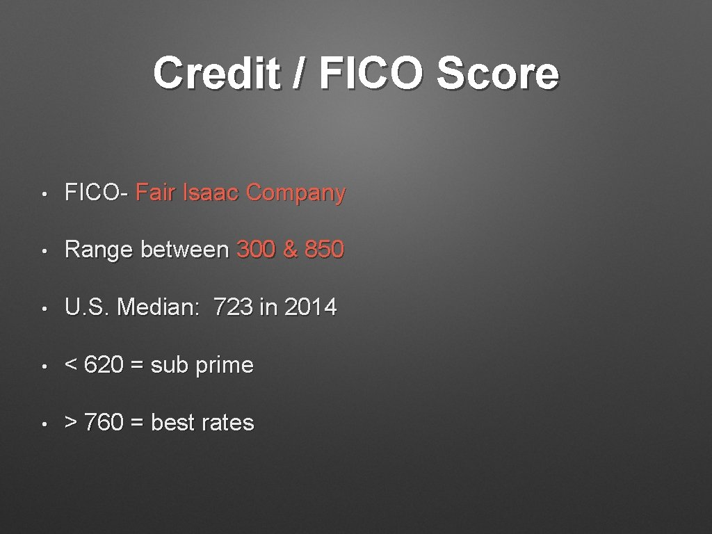 Credit / FICO Score • FICO- Fair Isaac Company • Range between 300 &