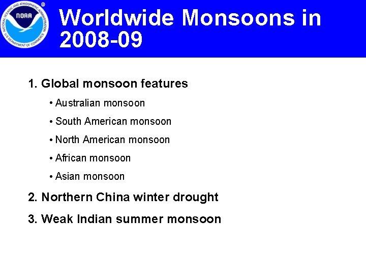 Worldwide Monsoons in 2008 -09 1. Global monsoon features • Australian monsoon • South