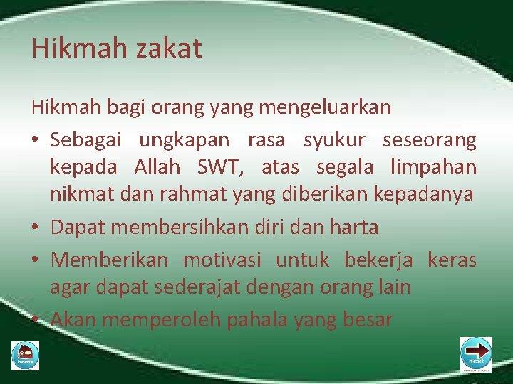 Hikmah zakat Hikmah bagi orang yang mengeluarkan • Sebagai ungkapan rasa syukur seseorang kepada