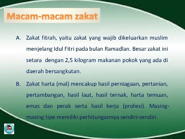 Macam-macam zakat A. Zakat fitrah, yaitu zakat yang wajib dikeluarkan muslim menjelang Idul Fitri