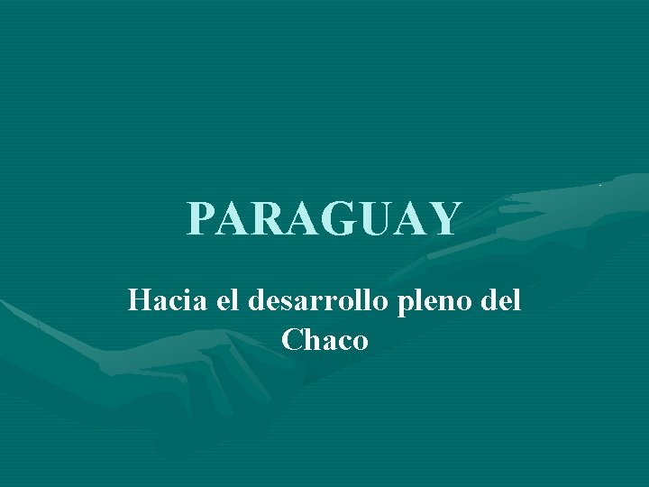PARAGUAY Hacia el desarrollo pleno del Chaco