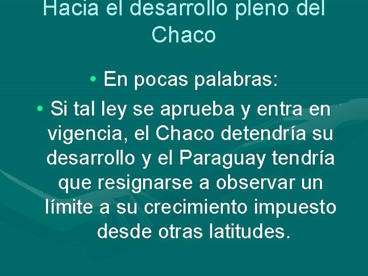 Hacia el desarrollo pleno del Chaco • En pocas palabras: • Si tal ley