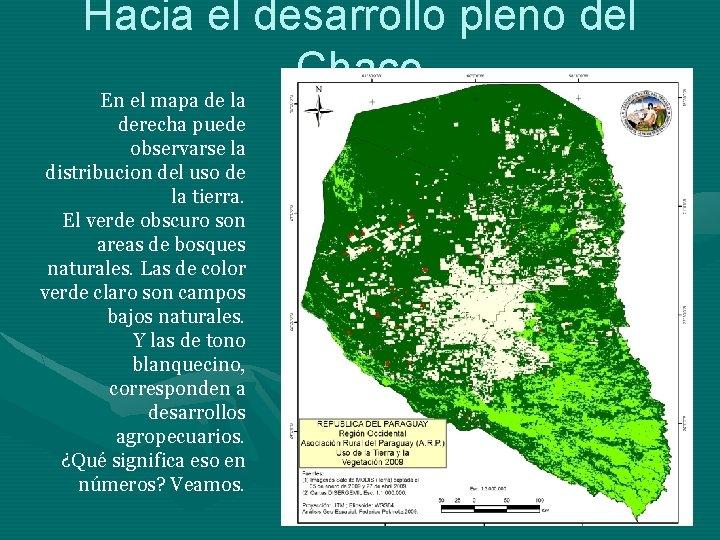 Hacia el desarrollo pleno del Chaco En el mapa de la derecha puede observarse