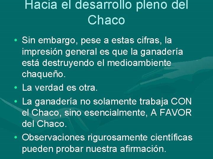 Hacia el desarrollo pleno del Chaco • Sin embargo, pese a estas cifras, la