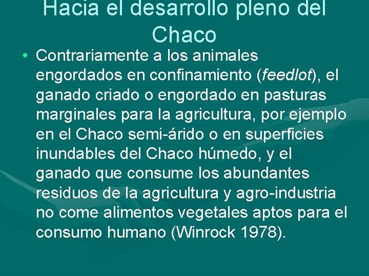 Hacia el desarrollo pleno del Chaco • Contrariamente a los animales engordados en confinamiento