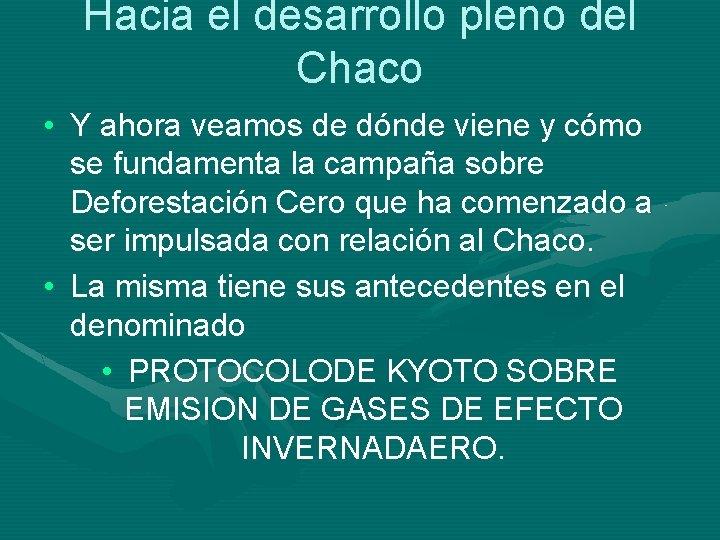 Hacia el desarrollo pleno del Chaco • Y ahora veamos de dónde viene y