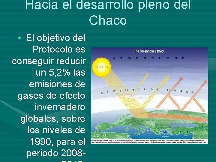 Hacia el desarrollo pleno del Chaco • El objetivo del Protocolo es conseguir reducir