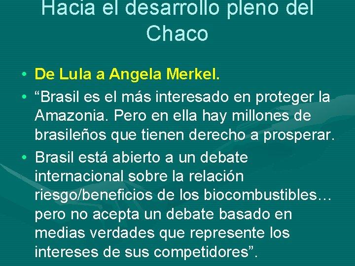 """Hacia el desarrollo pleno del Chaco • De Lula a Angela Merkel. • """"Brasil"""