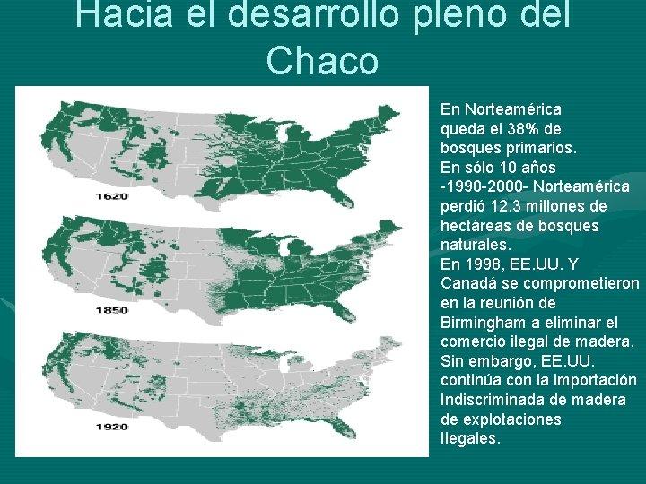 Hacia el desarrollo pleno del Chaco En Norteamérica queda el 38% de bosques primarios.