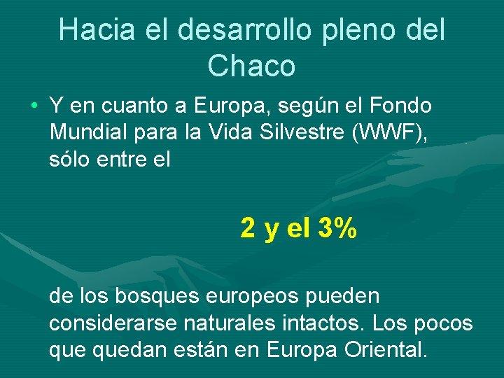 Hacia el desarrollo pleno del Chaco • Y en cuanto a Europa, según el