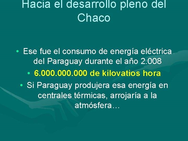 Hacia el desarrollo pleno del Chaco • Ese fue el consumo de energía eléctrica
