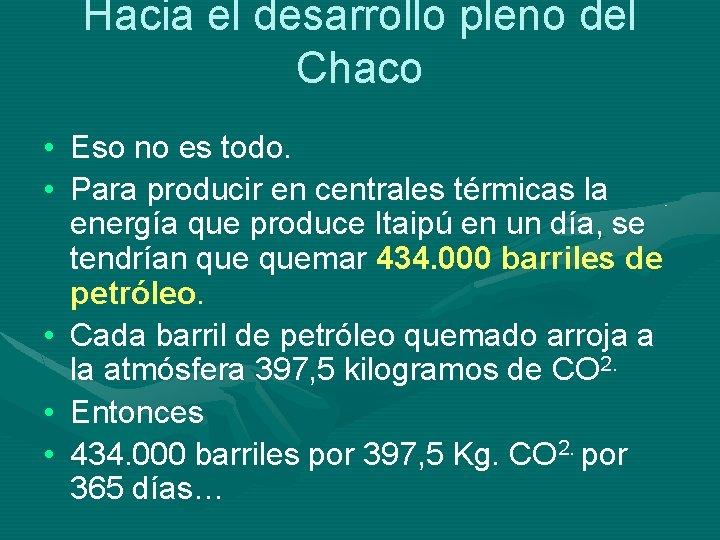 Hacia el desarrollo pleno del Chaco • Eso no es todo. • Para producir