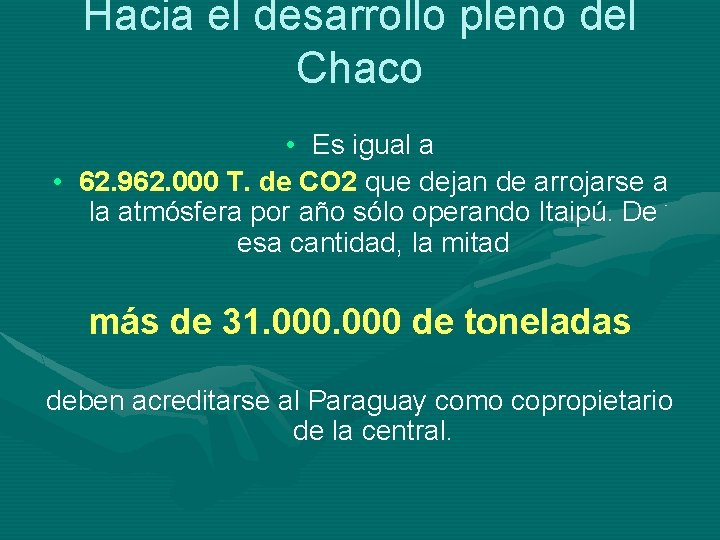 Hacia el desarrollo pleno del Chaco • Es igual a • 62. 962. 000