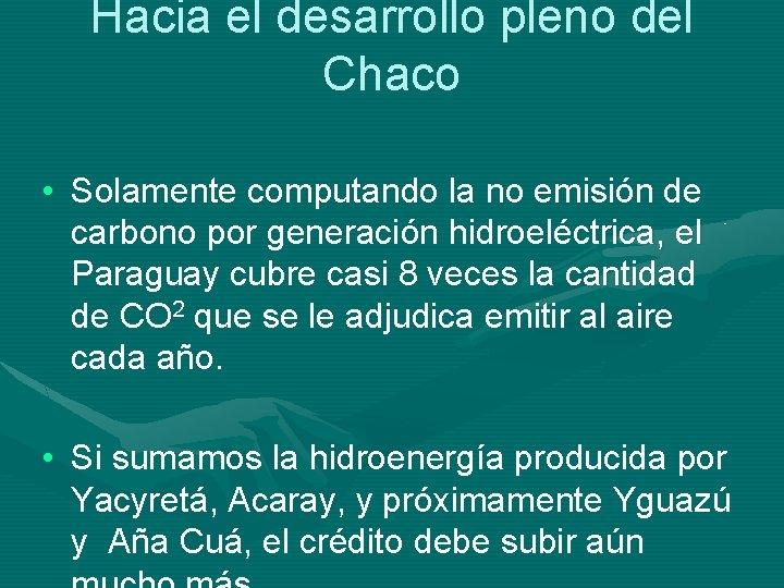 Hacia el desarrollo pleno del Chaco • Solamente computando la no emisión de carbono