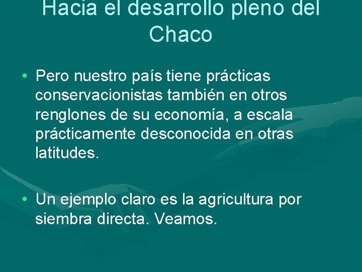 Hacia el desarrollo pleno del Chaco • Pero nuestro país tiene prácticas conservacionistas también