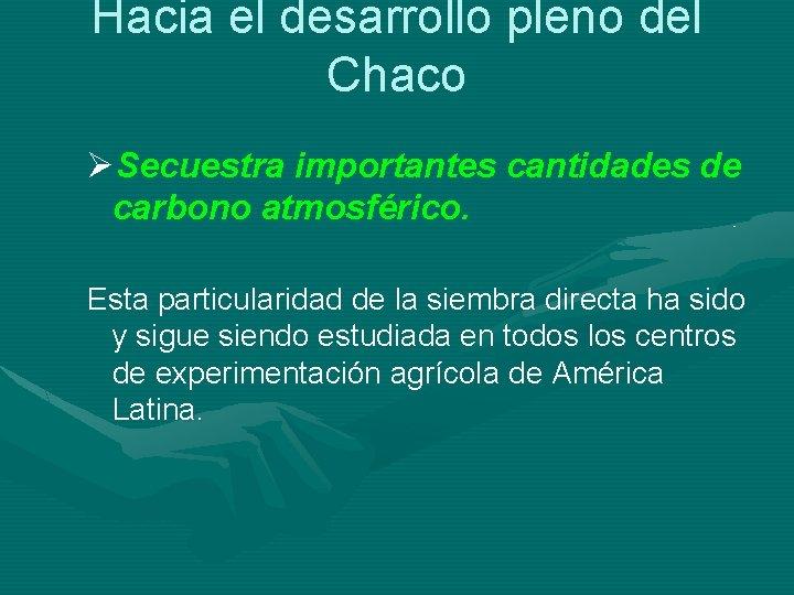 Hacia el desarrollo pleno del Chaco ØSecuestra importantes cantidades de carbono atmosférico. Esta particularidad