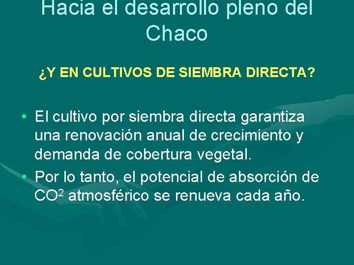 Hacia el desarrollo pleno del Chaco ¿Y EN CULTIVOS DE SIEMBRA DIRECTA? • El